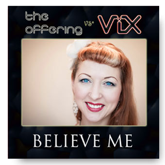 Believe Me - the Offering featuring ViX © FK 2014